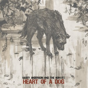 Kasey Anderson and the Honkies - Heart Of A Dog (featuring Andrew McKeag from PUSA)