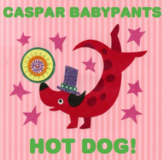 Caspar Babypants (Chris Ballew) _Hot_Dog! Album cover art 2012